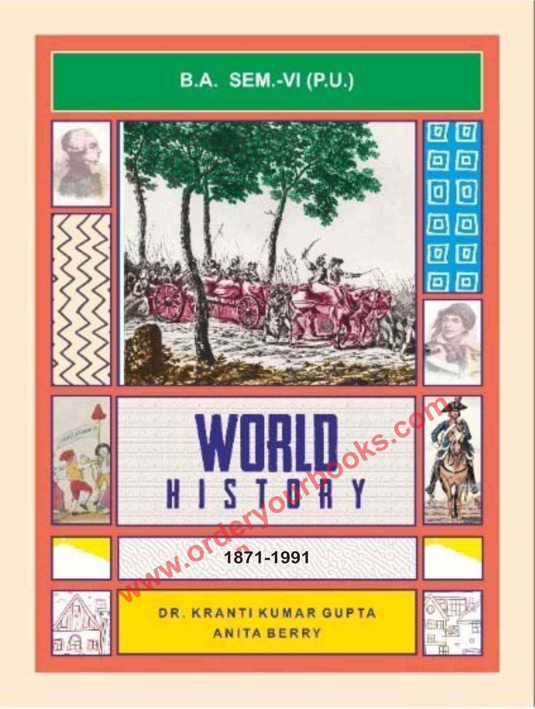 World history 1871-1991 for Semester-VI B.A. (P.U.) by Dr. K.K. Gupta and Anita Berry (Mohindra Publishng house) Edition 2021 for Panjab University