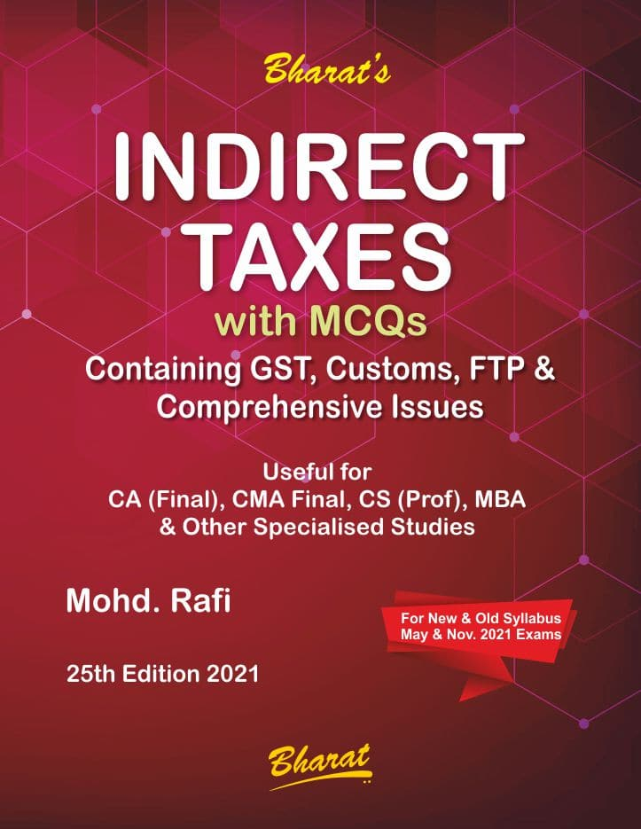 Bharat Indirect Taxes Containing GST, Customs, FTP & Comprehensive Issues For CA Final New Syllabus By Mohd Rafi Applicable FOR 2021 Exam