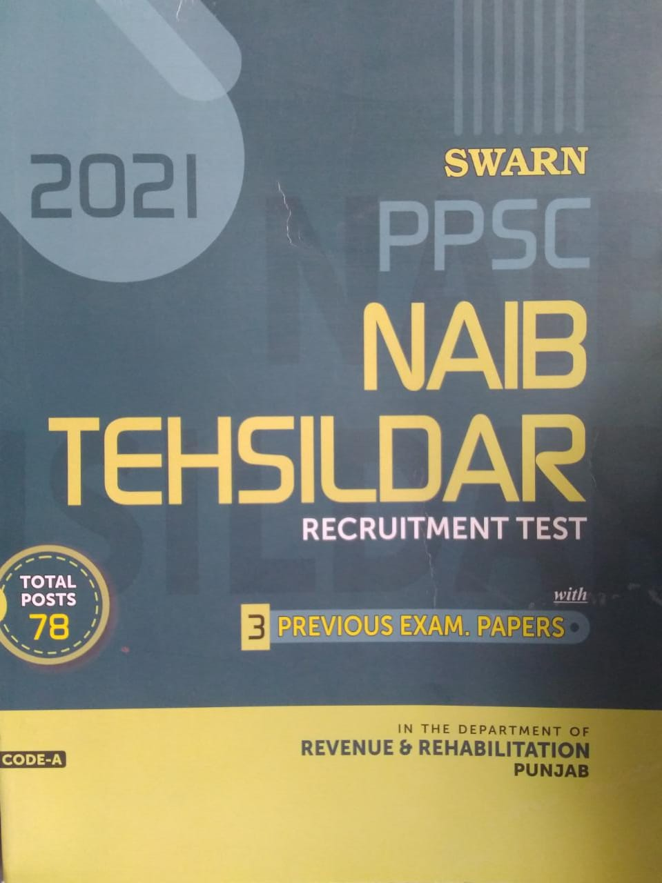Swarn PPSC Naib Tehsildar Recruitment Test with 3 Previous Exam. Papers in the department of revenue & rehabilitation Punjab Code-A