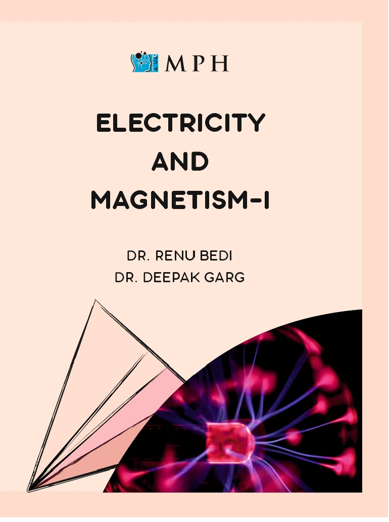 MPH Electricity and Magnetism-I, For B.Sc. Sem. 1, (P.U.) 2021 Edition by Dr. Renu Bedi & Dr. Deepak Garg (Mohindra Publishing House)