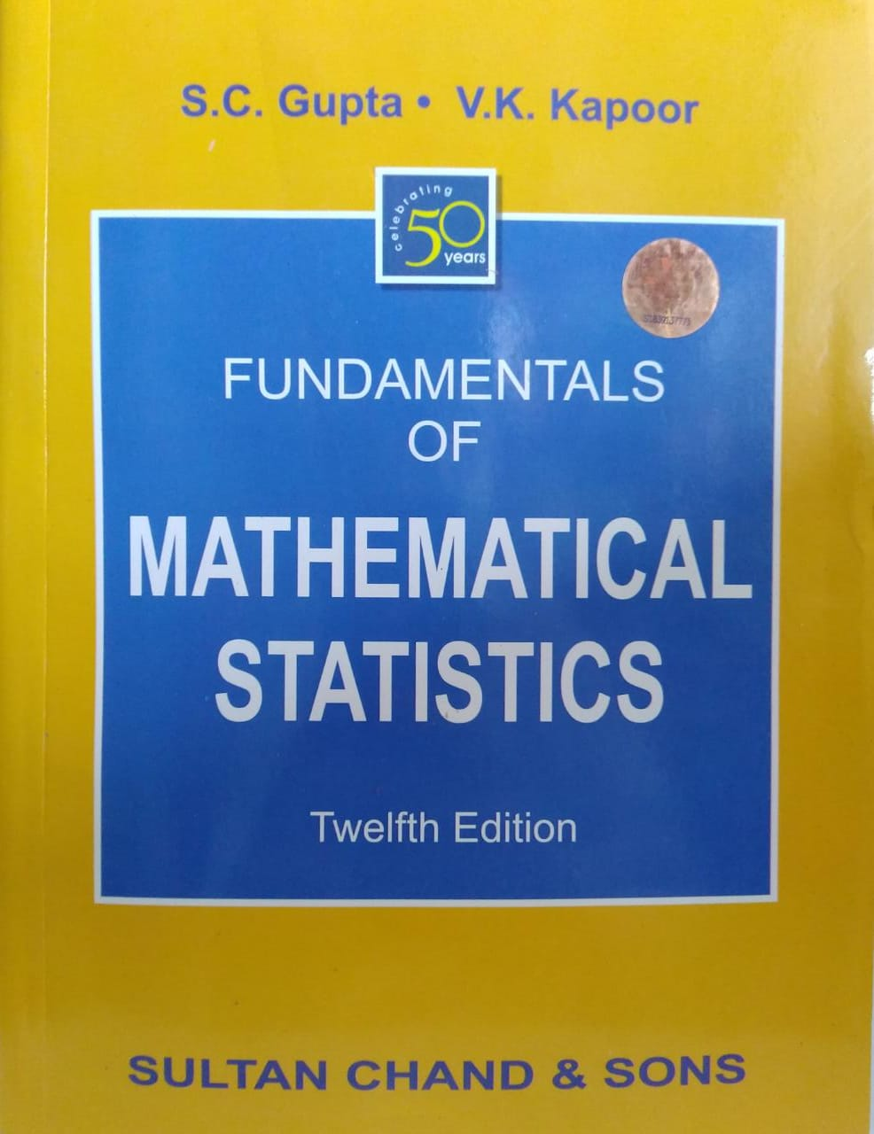 Fundamentals of Mathematical Statistics by S.C. Gupta & V.K. Kapoor in New Edition