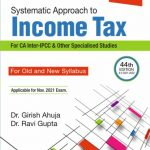 CCH Systematic Approach to Income Tax for CA Inter Old and New Syllabus By Dr Girish Ahuja Dr Ravi Gupta Applicable for 2021 Exam