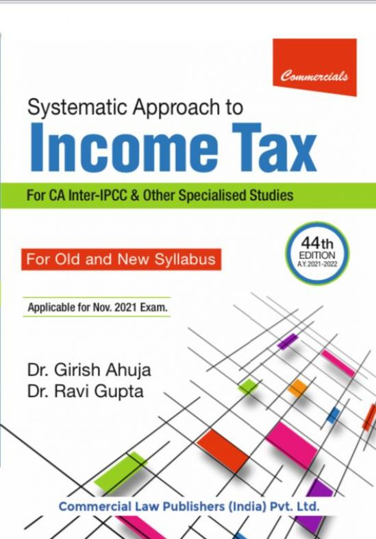 CCH Systematic Approach to Income Tax for CA Inter Old and New Syllabus By Dr Girish Ahuja Dr Ravi Gupta Applicable for 2021 Exam 1